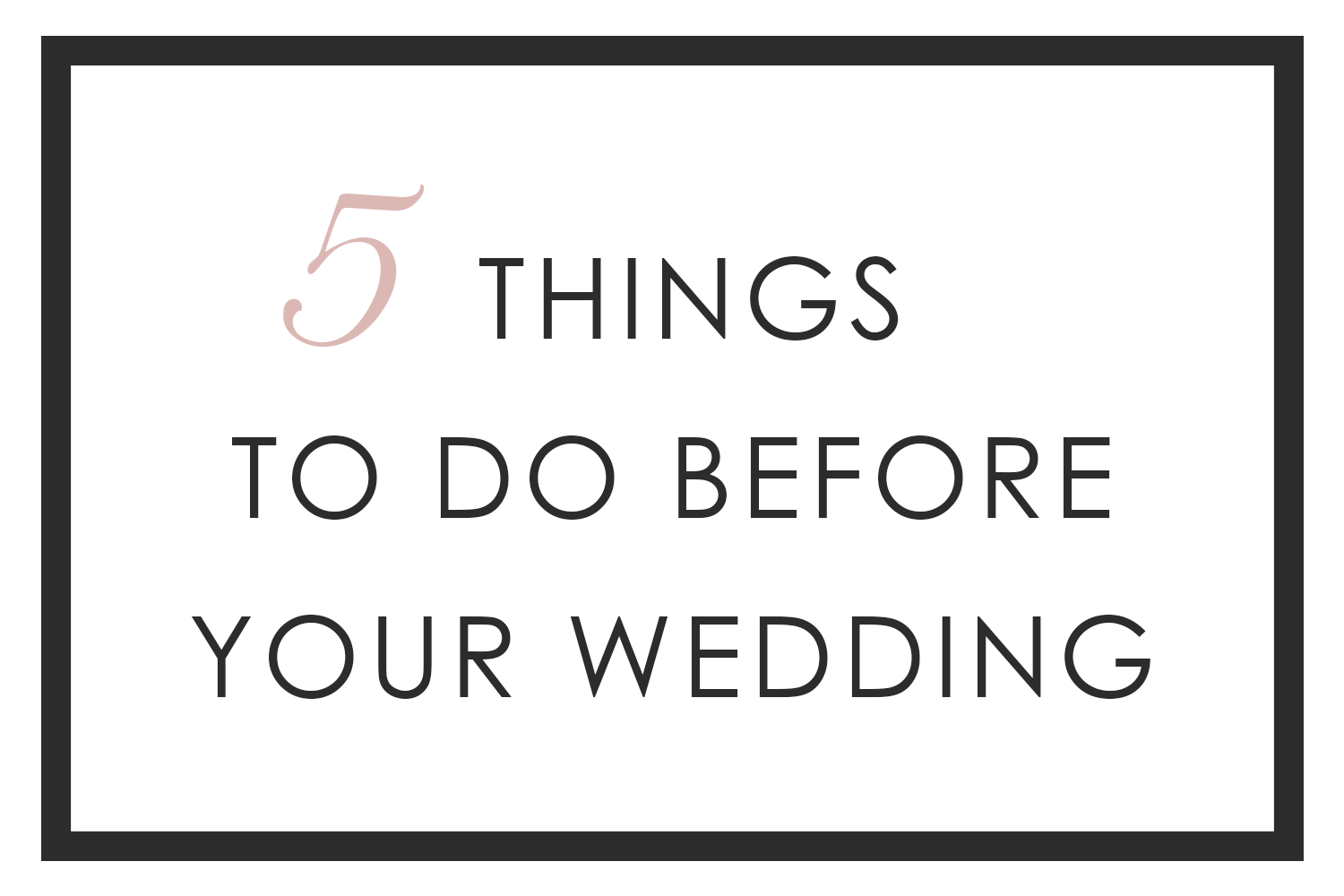 5 Things to Do Before Your Wedding   Wedding Preparation