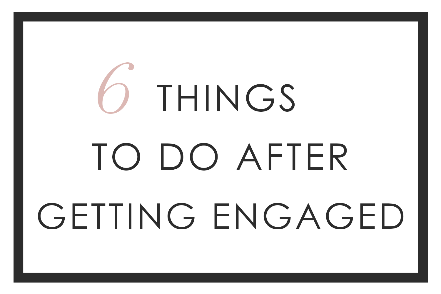 6 Things to Do after Getting Engaged   Tips for Brides-to-be